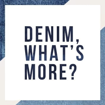 DENIM WHATS MORE?